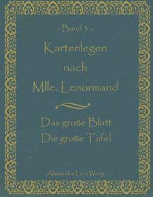 Kartenlegen nach Mlle. Lenormand Band 3: Das große Blatt/Die große Tafel