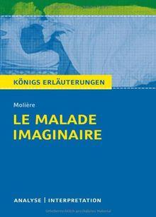 Königs Erläuterungen: Le Malade imaginaire - Der eingebildete Kranke von Molière: Textanalyse und Interpretation mit ausführlicher Inhaltsangabe und Abituraufgaben mit Lösungen