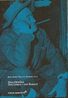 Max Ophüls. Das Leben - Ein Reigen