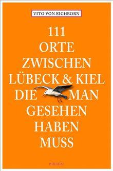 111 Orte zwischen Lübeck und Kiel, die man gesehen haben muss