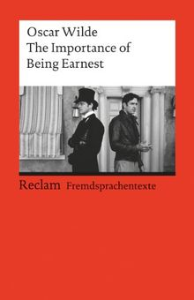 The Importance of Being Earnest: (Fremdsprachentexte): A Trivial Comedy for Serious People