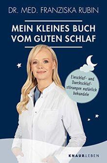 Mein kleines Buch vom guten Schlaf: Einschlaf- und Durchschlafstörungen natürlich behandeln