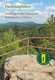 Forststeigführer: Wanderführer Forststeig Sächsische Schweiz - Trekking in der Sächsisch-Böhmischen Schweiz