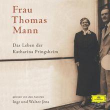 Frau Thomas Mann - Das Leben der Katharina Pringsheim: Gesprochen von Inge und Walter Jens