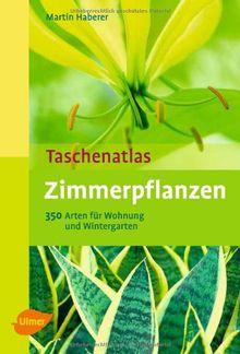 Taschenatlas Zimmerpflanzen: 350 Arten für Wohnraum und Wintergarten