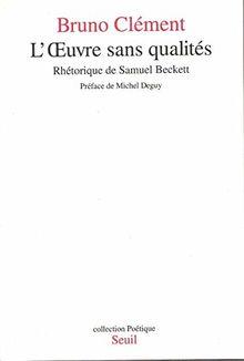 L'OEUVRE SANS QUALITES. Rhétorique de Samuel Beckett (Poetique)