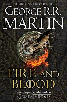 Fire And Blood: 300 Years Before A Game Of Thrones: A Song Of Ice And Fire (A Targaryen History): 300 Years before A Game of Thrones (A Targaryen History)