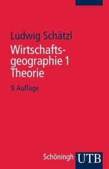Wirtschaftsgeographie: Wirtschaftsgeographie 1: Theorie: Bd 1 (Uni-Taschenbücher S)