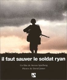 IL FAUT SAUVER LE SOLDAT RYAN : SAVING PRIVATE RYAN. Les hommes, La mission, Le film (Editions 84)
