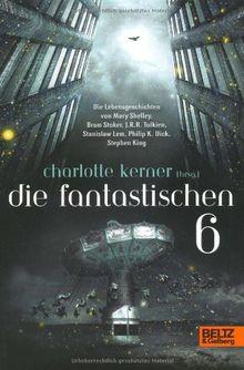 Die Fantastischen 6: Die Lebensgeschichten von Stephen King, Philip K. Dick, Stanislaw Lem, J.R.R.Tolkien, Bram Stoker, Mary Shelley