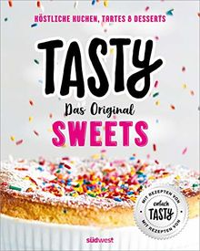 """Tasty Sweets: Das Original - Köstliche Kuchen, Tartes & Desserts - Mit Rezepten von """"einfach Tasty"""""""