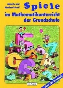 Spiele im Mathematikunterricht der Grundschule: Über 100 Lernspiele