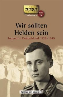 Wir sollten Helden sein. Taschenbuch: Jugend in Deutschland 1939-1945