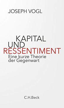 Kapital und Ressentiment: Eine kurze Theorie der Gegenwart