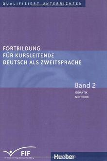 Fortbildung für Kursleitende Deutsch als Zweitsprache: Deutsch als Fremdsprache / Band 2 - Didaktik - Methodik