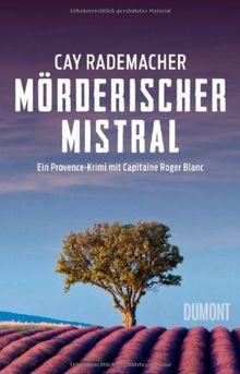 Mörderischer Mistral: Ein Provence-Krimi mit Capitaine Roger Blanc