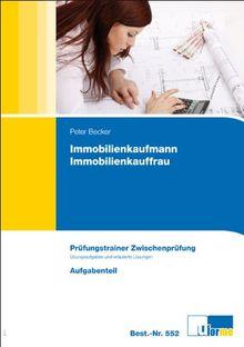 Immobilienkaufmann / Immobilienkauffrau Prüfungstrainer Zwischenprüfung: Prüfungstrainer für die Zwischenprüfung
