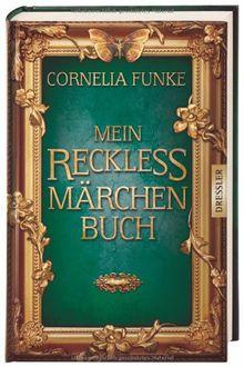 Mein Reckless Märchenbuch: Grimms Märchen, ausgesucht und zusammengestellt von Cornelia Funke