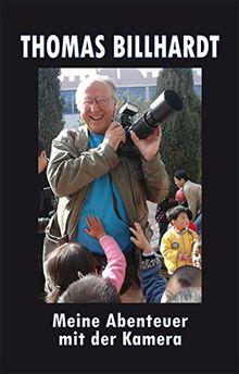 Thomas Billhardt: Meine Abenteuer mit der Kamera