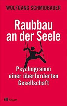 Raubbau an der Seele: Psychogramm einer überforderten Gesellschaft (Mindful Editions)
