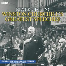 Never Give In!: Winston Churchill's Greatest Speeches: No. 1 (Radio Collection)