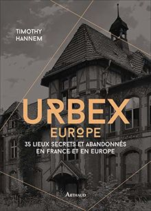 Urbex Europe : 50 lieux secrets et abandonnés en France et en Europe