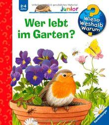 Wieso? Weshalb? Warum? - junior 49: Wer lebt im Garten?