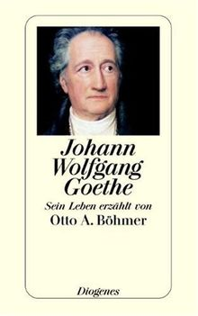 Johann Wolfgang Goethe: Sein Leben erzählt von Otto A. Böhmer