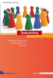 Teamcoaching. Konzeption, Methoden und Praxisbeispiele für den Teamcoach