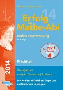 Erfolg im Mathe-Abi 2014 Baden-Württemberg Pflichtteil: Übungsbuch Analysis, Geometrie und Stochastik mit vielen hilfreichen Tipps und ausführlichen Lösungen und Mathe-Mind-Map