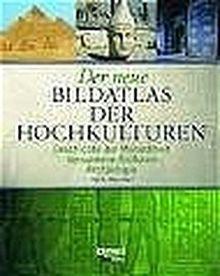 Der neue Bildatlas der Hochkulturen: Geschichte der Menschheit. Versunkene Kulturen. Archäologie