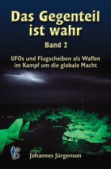 Das Gegenteil ist wahr, Band 2: UFOs und Flugscheiben als Waffen im Kampf um die globale Macht
