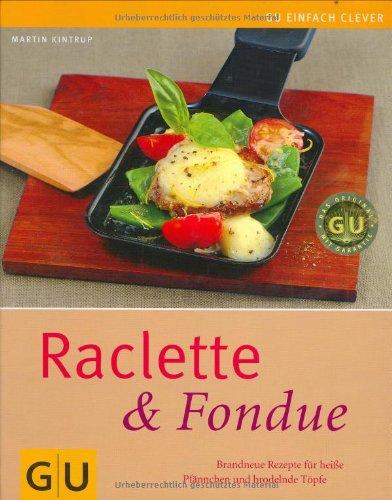 raclette fondue brandneue rezepte f r hei e pf nnchen und brodelnde t pfe gu einfach clever. Black Bedroom Furniture Sets. Home Design Ideas