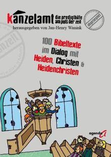 Kanzelamt - Die Predigthilfe am Puls der Zeit: 100 Bibeltexte im Dialog mit Heiden, Christen und Heidenchristen