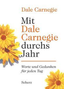 Mit Dale Carnegie durchs Jahr: Worte und Gedanken für jeden Tag