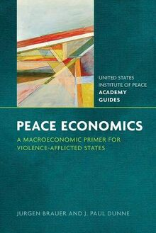 Brauer, J: Peace Economics: A Macroeconomic Primer for Violence-Afflicted States (United States Institute of Peace Academy Guides)