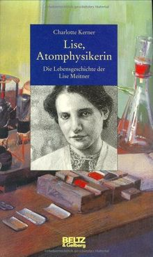 Lise, Atomphysikerin. Die Lebensgeschichte der Lise Meitner