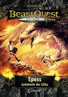 Beast Quest Legend 6 - Eposs, Gebieterin der Lüfte: Kinderbuch für Jungen ab 8 Jahre - Mit farbigen Illustrationen