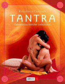 Tantra. Geheimnisse östlicher Liebeskunst
