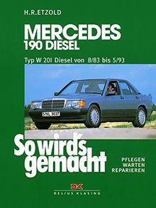 Mercedes 190 Diesel W 201 von 8/83 bis 5/93: So wird's gemacht - Band 47