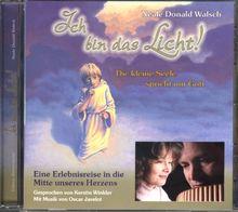 Ich bin das Licht! CD: Die kleine Seele spricht mit Gott. Eine Erlebnisreise in die Mitte unseres Herzens