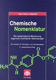 Chemische Nomenklatur: Die systematische Benennung organischer Verbindungen. Ein Lehrbuch für Pharmazie- und Chemiestudenten