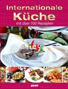 Internationale Küche: Mit über 700 Rezepten