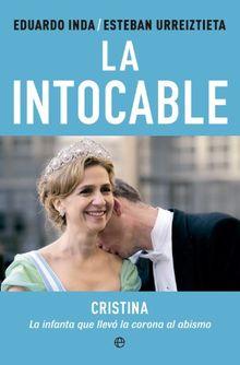 La intocable : Cristina, la infanta que llevó la corona al abismo (Actualidad)
