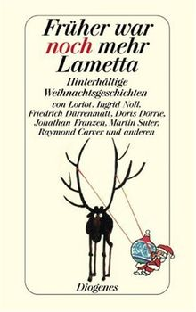 Früher war noch mehr Lametta: Hinterhältige Weihnachtsgeschichten