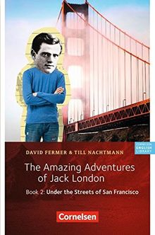 Cornelsen English Library - Fiction: 6. Schuljahr, Stufe 2 - The Amazing Adventures of Jack London, Book 2: Under the Streets of San Francisco: Lektüre
