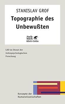 Topographie des Unbewussten: LSD im Dienst der tiefenpsychologischen Forschung (Konzepte der Humanwissenschaften)