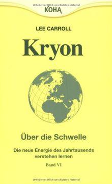 Kryon: Kryon6. Über die Schwelle: Die Energie des neuen Jahrtausends: Bd 6