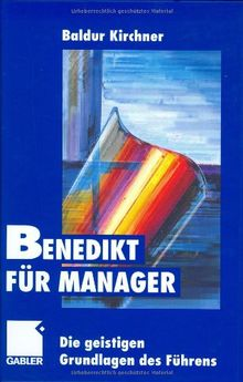 Benedikt für Manager: Die geistigen Grundlagen des Führens