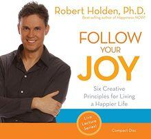 Follow Your Joy: 6 Creative Principles for Living a Happier Life